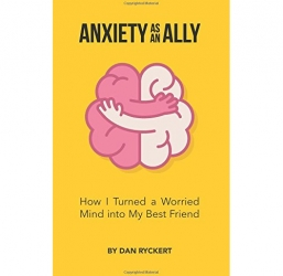 Anxiety as an Ally by Dan Ryckert